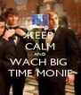 KEEP CALM AND WACH BIG  TIME MONIE - Personalised Poster A4 size