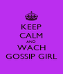 KEEP CALM AND WACH GOSSIP GIRL - Personalised Poster A4 size