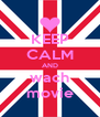 KEEP CALM AND wach movie - Personalised Poster A4 size