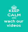 KEEP CALM AND wach our videos - Personalised Poster A4 size