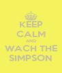 KEEP CALM AND WACH THE SIMPSON - Personalised Poster A4 size