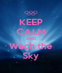 KEEP CALM AND Wach the Sky - Personalised Poster A4 size