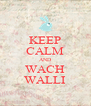 KEEP CALM AND WACH WALLI - Personalised Poster A4 size