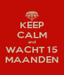 KEEP CALM and WACHT 15 MAANDEN - Personalised Poster A4 size