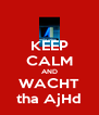 KEEP CALM AND WACHT tha AjHd - Personalised Poster A4 size