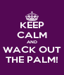 KEEP CALM AND WACK OUT THE PALM! - Personalised Poster A4 size