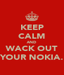 KEEP CALM AND WACK OUT YOUR NOKIA. - Personalised Poster A4 size