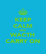 KEEP CALM AND WACTH CARRY ON - Personalised Poster A4 size