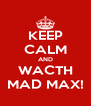 KEEP CALM AND WACTH MAD MAX! - Personalised Poster A4 size