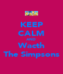 KEEP CALM AND Wacth The Simpsons - Personalised Poster A4 size