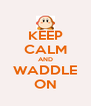 KEEP CALM AND WADDLE ON - Personalised Poster A4 size