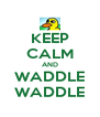KEEP CALM AND WADDLE WADDLE - Personalised Poster A4 size