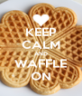KEEP CALM AND WAFFLE ON - Personalised Poster A4 size