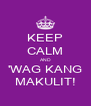 KEEP CALM AND 'WAG KANG MAKULIT! - Personalised Poster A4 size