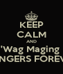 KEEP CALM AND 'Wag Maging  ABANGERS FOREVER!!! - Personalised Poster A4 size
