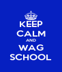 KEEP CALM AND WAG SCHOOL - Personalised Poster A4 size