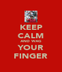 KEEP CALM AND WAG YOUR FINGER - Personalised Poster A4 size