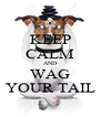 KEEP CALM AND WAG YOUR TAIL - Personalised Poster A4 size