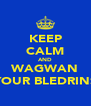 KEEP CALM AND WAGWAN YOUR BLEDRINS - Personalised Poster A4 size