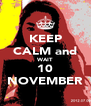 KEEP CALM and WAIT 10 NOVEMBER - Personalised Poster A4 size