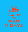 KEEP CALM AND WAIT 11 DAYS - Personalised Poster A4 size