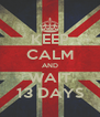 KEEP CALM AND WAIT 13 DAYS - Personalised Poster A4 size