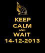 KEEP CALM AND WAIT 14-12-2013 - Personalised Poster A4 size