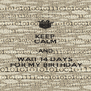 KEEP CALM AND  WAIT 14 DAYS    FOR MY BIRTHDAY  - Personalised Poster A4 size