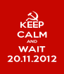 KEEP CALM AND WAIT 20.11.2012 - Personalised Poster A4 size