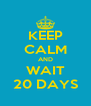 KEEP CALM AND WAIT 20 DAYS - Personalised Poster A4 size