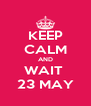 KEEP CALM AND WAIT  23 MAY - Personalised Poster A4 size