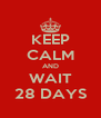 KEEP CALM AND WAIT 28 DAYS - Personalised Poster A4 size