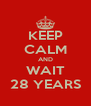 KEEP CALM AND WAIT 28 YEARS - Personalised Poster A4 size