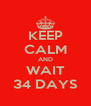 KEEP CALM AND WAIT 34 DAYS - Personalised Poster A4 size