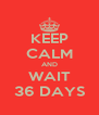 KEEP CALM AND WAIT 36 DAYS - Personalised Poster A4 size