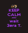 KEEP CALM AND wait 3era T. - Personalised Poster A4 size
