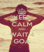 KEEP CALM AND WAIT 4 GOA - Personalised Poster A4 size
