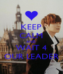 KEEP CALM AND WAIT 4 OUR LEADER - Personalised Poster A4 size