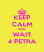 KEEP CALM AND WAIT 4 PETRA - Personalised Poster A4 size