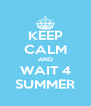 KEEP CALM AND WAIT 4 SUMMER - Personalised Poster A4 size