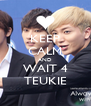 KEEP CALM AND WAIT 4 TEUKIE - Personalised Poster A4 size