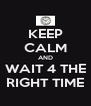 KEEP CALM AND WAIT 4 THE RIGHT TIME - Personalised Poster A4 size