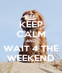 KEEP CALM AND WAIT 4 THE WEEKEND - Personalised Poster A4 size