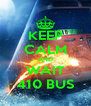 KEEP CALM AND WAIT 410 BUS - Personalised Poster A4 size