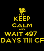 KEEP CALM AND WAIT 497  DAYS Till CF - Personalised Poster A4 size