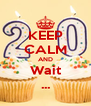 KEEP CALM AND Wait ... - Personalised Poster A4 size