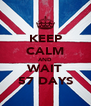 KEEP CALM AND WAIT 57 DAYS - Personalised Poster A4 size