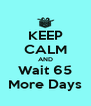 KEEP CALM AND Wait 65 More Days - Personalised Poster A4 size