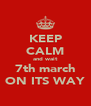 KEEP CALM and wait 7th march ON ITS WAY - Personalised Poster A4 size
