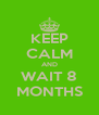 KEEP CALM AND WAIT 8 MONTHS - Personalised Poster A4 size